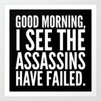 sayings Art Prints featuring Good morning, I see the assassins have failed. (Black) by CreativeAngel