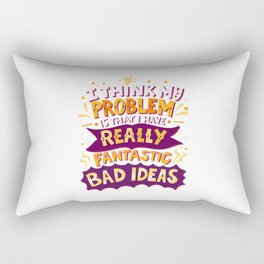 I Have Really Fantastic Bad Ideas Rectangular Pillow