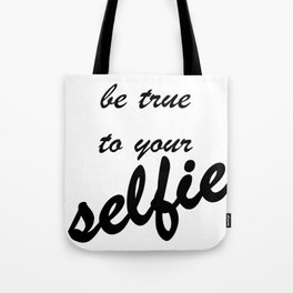 Be True To Your Selfie Tote Bag