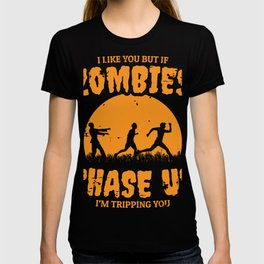 """""""I Like You But If Zombies Chase Us I'm Tripping You"""" Halloween Shirt For October 31st T-shirt T-shirt"""