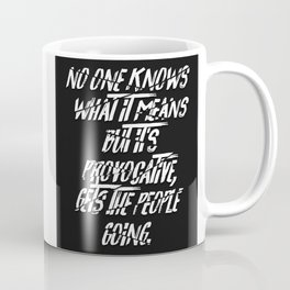 No One Knows What It Means But It's Provocative, It Gets The People Going. Coffee Mug