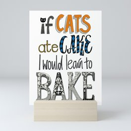 if cats ate cake Mini Art Print