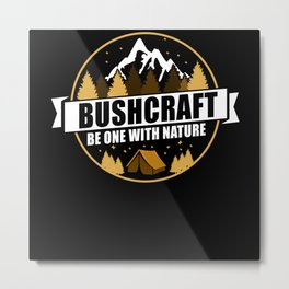Be One With Nature - Bushcraft Camping Metal Print