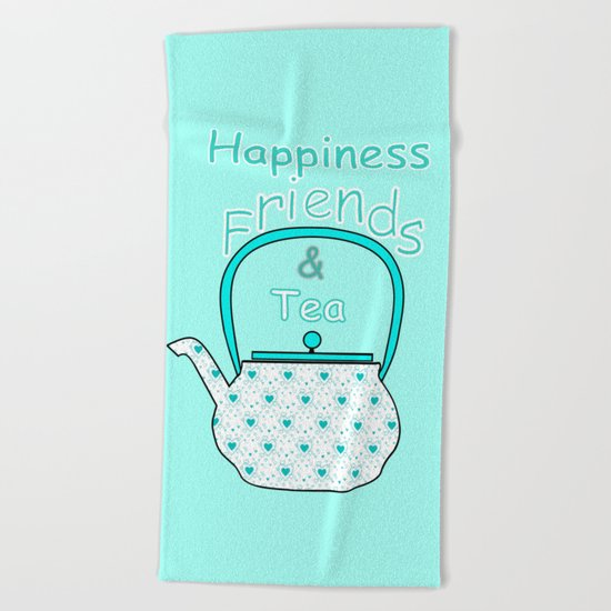 Happiness And Tea Beach Towel