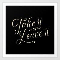 Take it or leave it Art Print