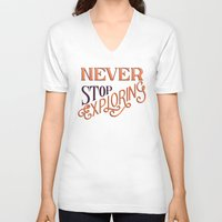 never stop exploring V-neck T-shirts featuring Never Stop Exploring by jtimm