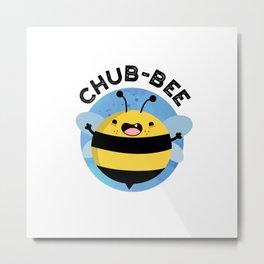 Chub-bee Cute Chubby Bee Pun Metal Print