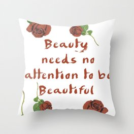 Beauty needs no attention to be Beautiful Throw Pillow