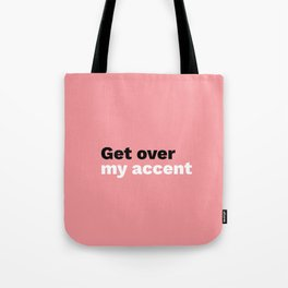 Get over my accent Tote Bag