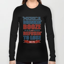 America Drinkin Booze And Refusin To Lose American Shirt Long Sleeve T-shirt