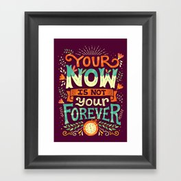 Your now is not your forever Framed Art Print