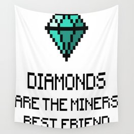 Diamonds Are The Miners Best Friend Wall Tapestry