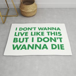 I don't wanna live like this Rug