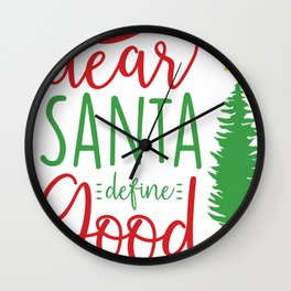 Cute Christmas Dear Santa Define Good Wall Clock