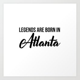 Legends are born in Atlanta Art Print