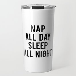 Nap all day sleep all night Travel Mug