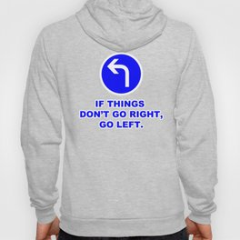 If Things Don't Go Right, Go Left Sign Quote Hoody
