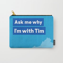 I'm with Tim Carry-All Pouch