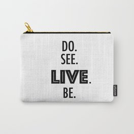 Do See Live Be - Text Only Carry-All Pouch