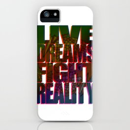 LIVE DREAMS FIGHT REALITY iPhone Case