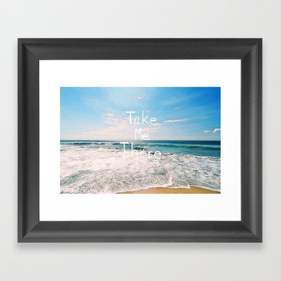Take Me There... Framed Art Print