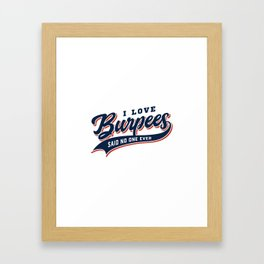 I Love Burpees Said No One Ever Framed Art Print