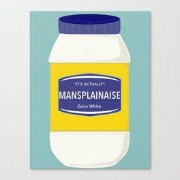 Mansplainaise Canvas Print