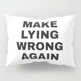 Make lying wrong again - anti trump election slogan Pillow Sham