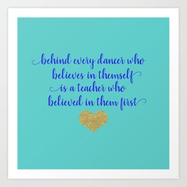 Dance Artwork - Behind Every Dancer Who Believes In Themself Is A Teacher who Believed In Them First Art Print