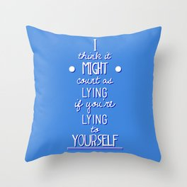 "What If ""I think it counts as lying if you're lying to yourself"" Throw Pillow"