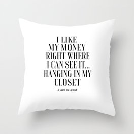 I Like My Money Right Where I Can See It Hanging In My Closet,Quote Poster,Bathroom Throw Pillow