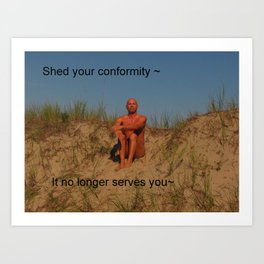 Shed Your Conformity~ Art Print