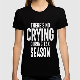 There's No Crying During Tax Season T-shirt