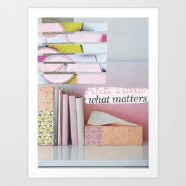 what matters Art Print