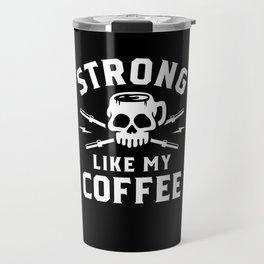Strong Like My Coffee Travel Mug
