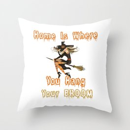 Home Is Where You Hang Your Broom Throw Pillow