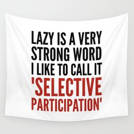 Lazy is a Very Strong Word I Like to Call it Selective Participation (Crimson) Wall Tapestry