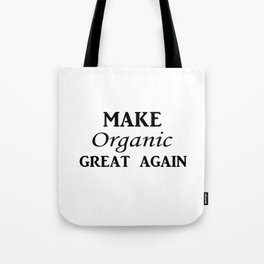 Make organic great again Tote Bag