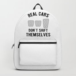 Real Cars Don't Shift Themselves Manual Stickshift Driver Backpack