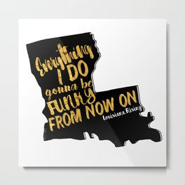 Louisiana Rising - Everything I Do Gonna Be Funky  Metal Print