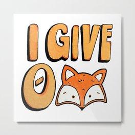 I Give 0 Fox Metal Print