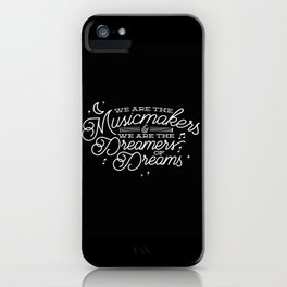 We are the dreamers of dreams iPhone Case