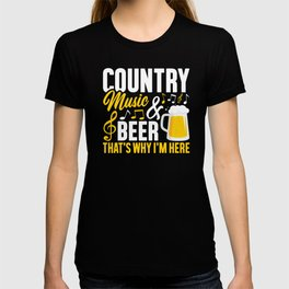 Country Music and Beer, That's Why I'm Here, Cowboys Trucks, Country Living Lifestyle T-shirt