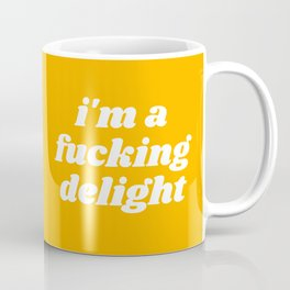 I'm A Fucking Delight Funny Quote Coffee Mug