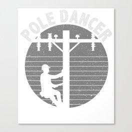 Pole Dancer Lineman T-Shirt Canvas Print