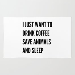 I JUST WANT TO DRINK COFFEE SAVE ANIMALS AND SLEEP Rug
