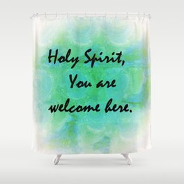 Holy Spirit You Are Welcome Here Shower Curtain