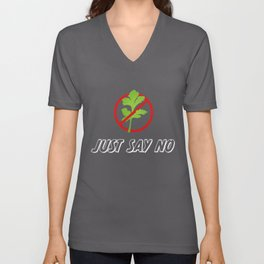 Just say NO! to Coriander   Funny Gift Unisex V-Neck