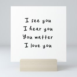 I see you, I hear you, You matter, I love you, empowering, validation, positive, healing quote Mini Art Print