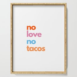 no love no tacos Serving Tray